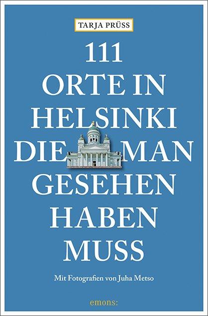 Tarja Prüss: 111 Orte in Helsinki die man gesehen haben muss. Mit Fotografien von Juha Metso. Emons Verlag. Cover