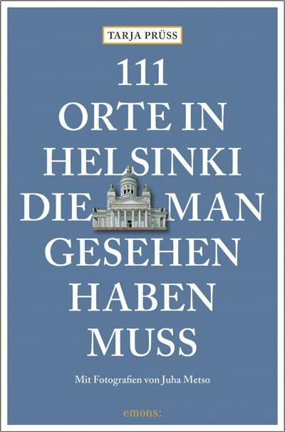 Cover 111 Orte in Helsinki die man gesehen haben muss. Von Tarja Prüss und Juha Metso. Emons Verlag Köln 2018. ©Emons Verlag